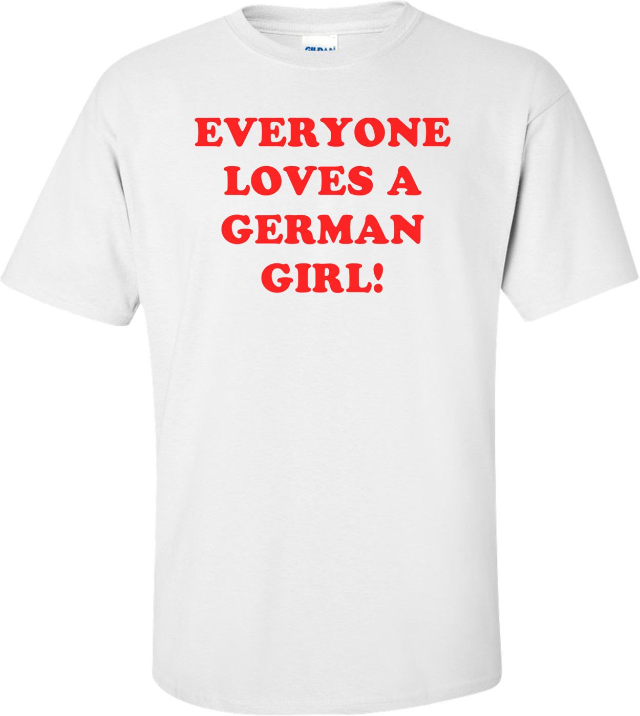 Everyone Loves A German Girl! Shirt