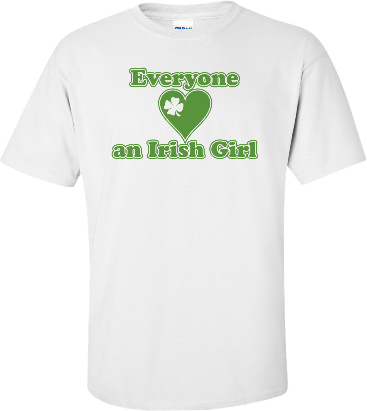 Everyone Loves An Irish Girl St. Paddy's Day T-shirt