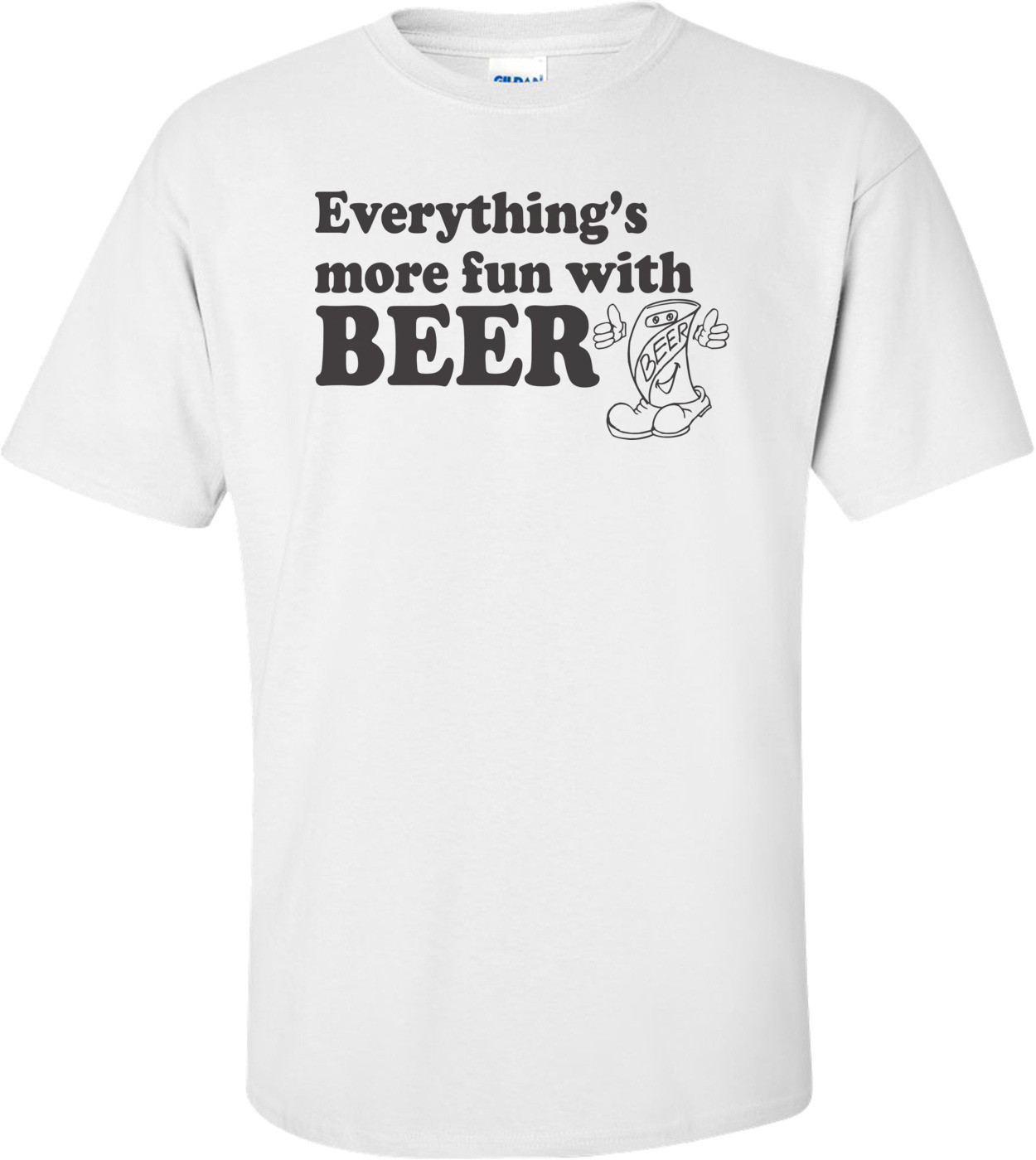 Everything's More Fun With Beer T-Shirt