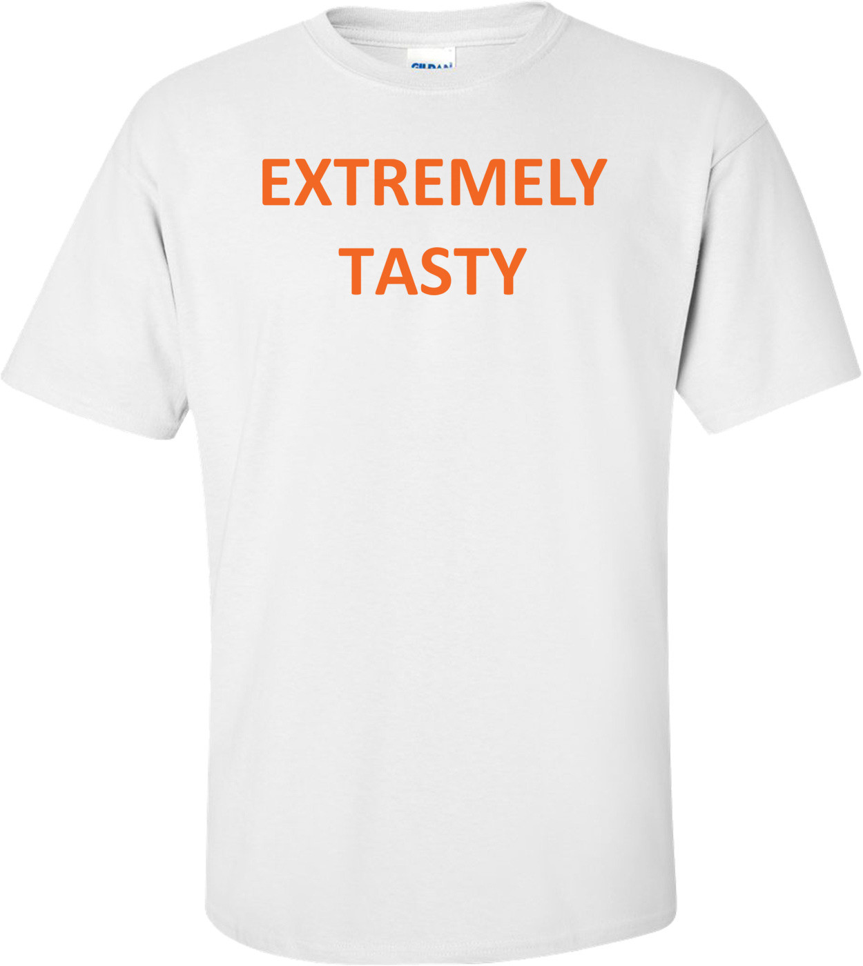 EXTREMELY TASTY Shirt
