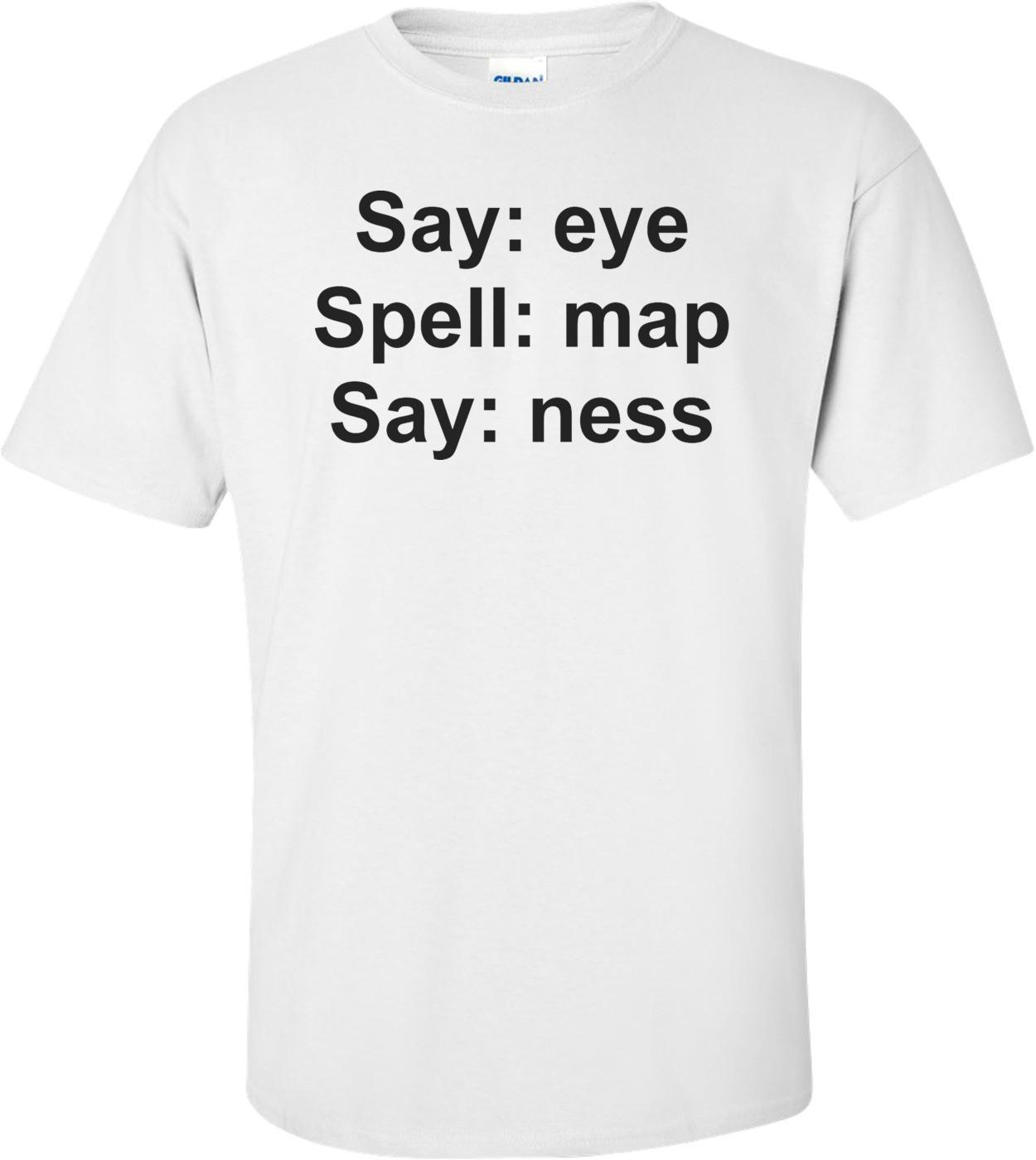 Eye Map Ness Funny T-shirt