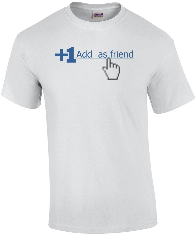 Facebook Add as a Friend Shirt