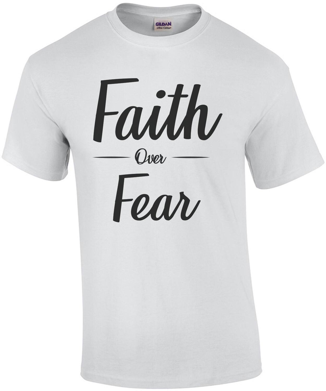 Faith - over - Fear - Inspirational T-Shirt