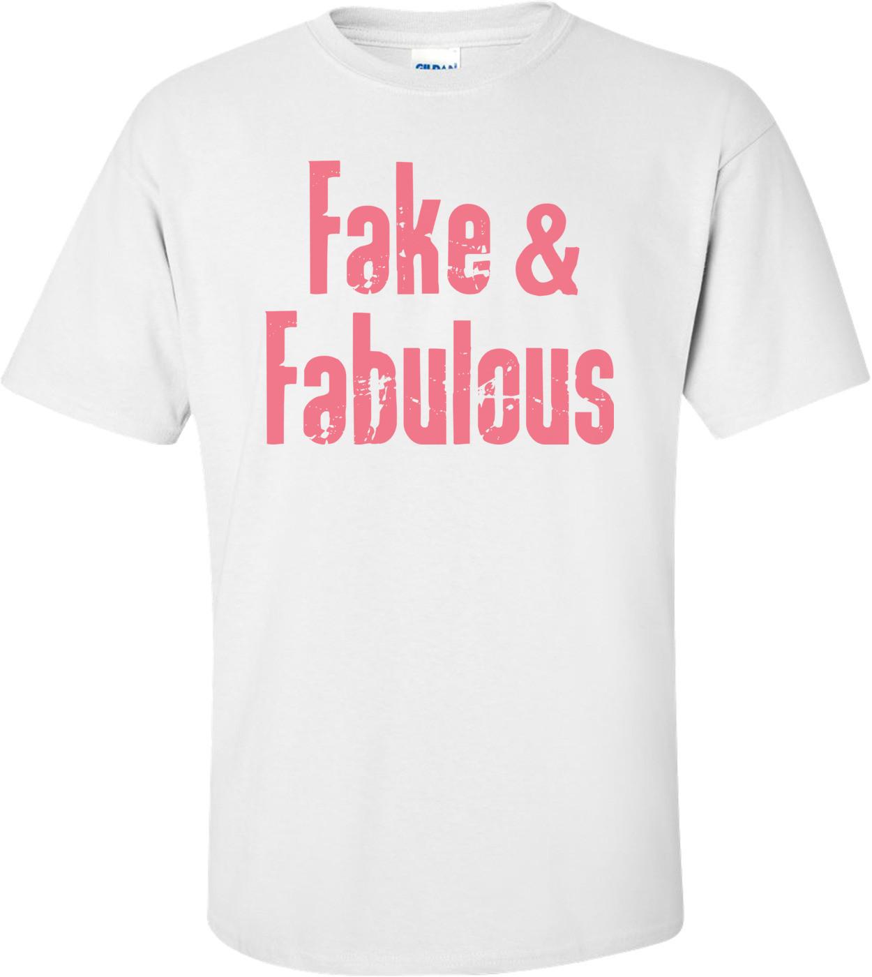 Fake And Fabulous Custom T-shirt
