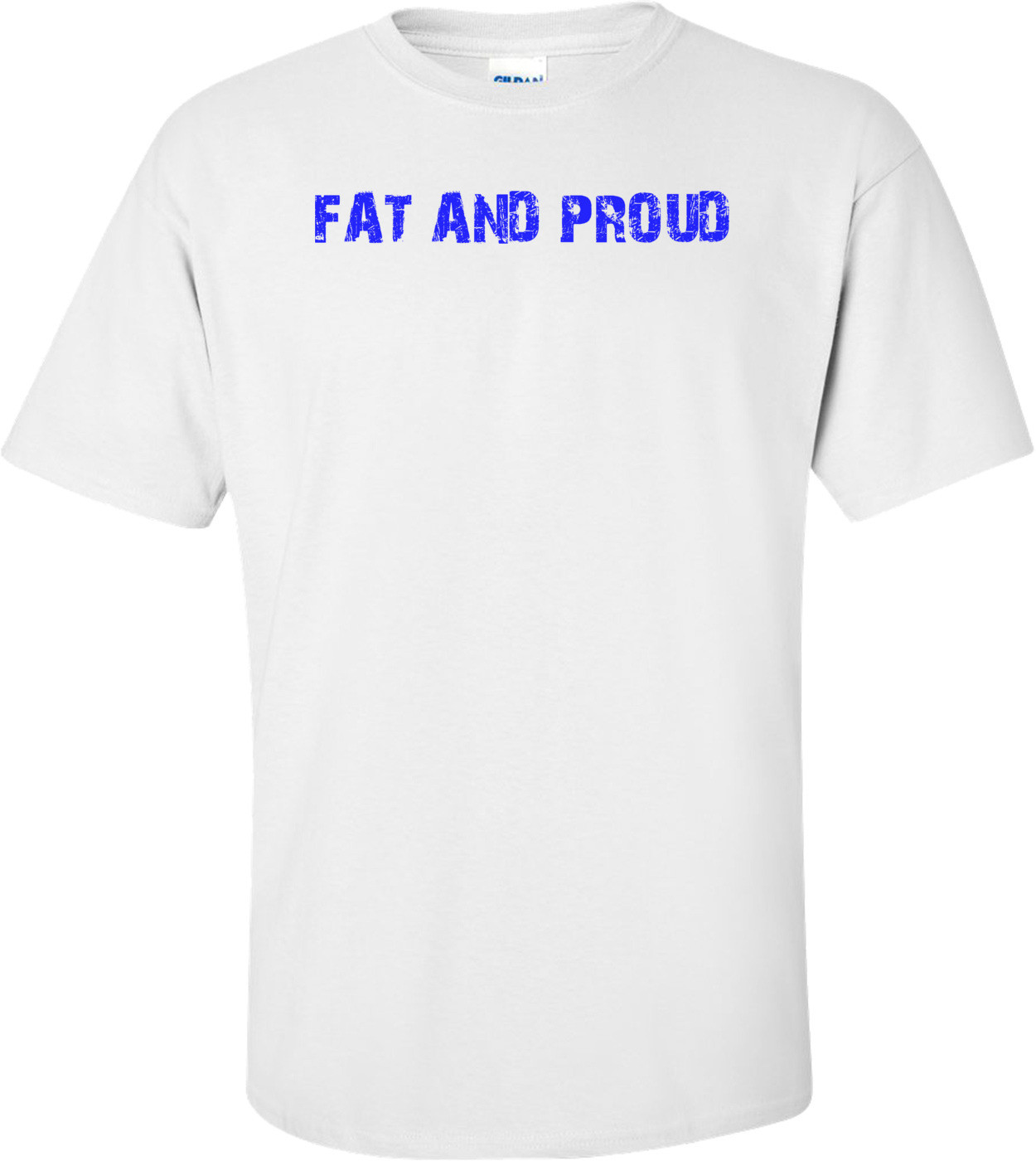FAT AND PROUD Shirt