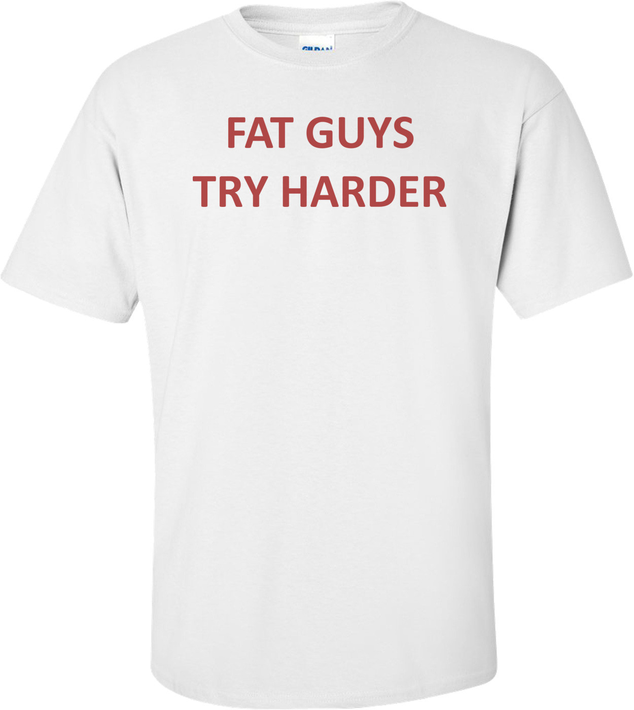 Fat Guys Try Harder Shirt