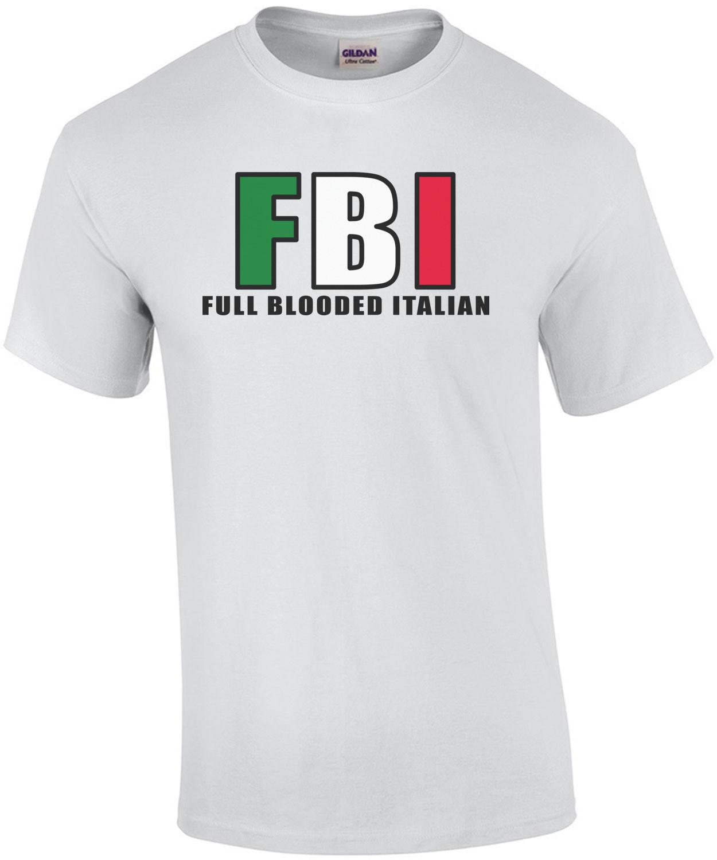 FBI - Full Blooded Italian T-Shirt