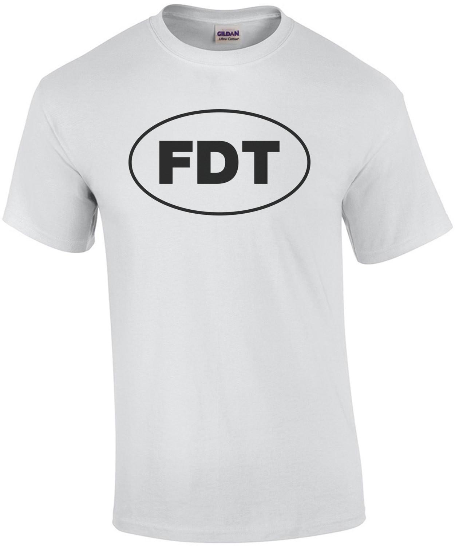 FDT - Fuck Donald Trump T-Shirt