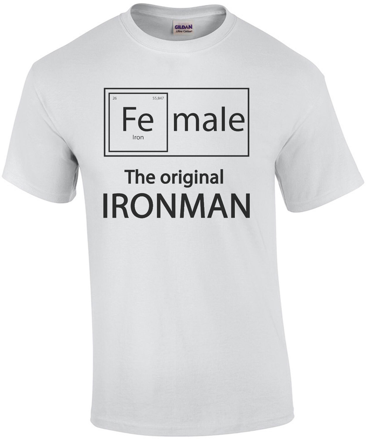 Fe Male - The original Ironman - funny t-shirt