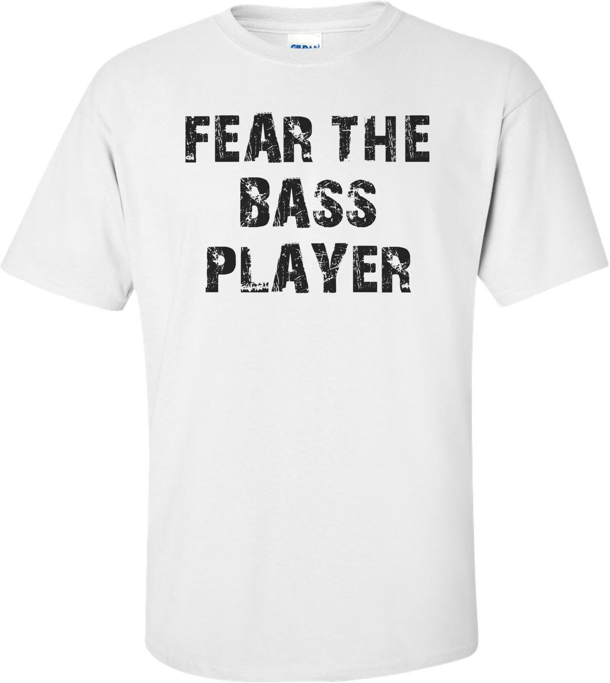 FEAR THE BASS PLAYER Shirt
