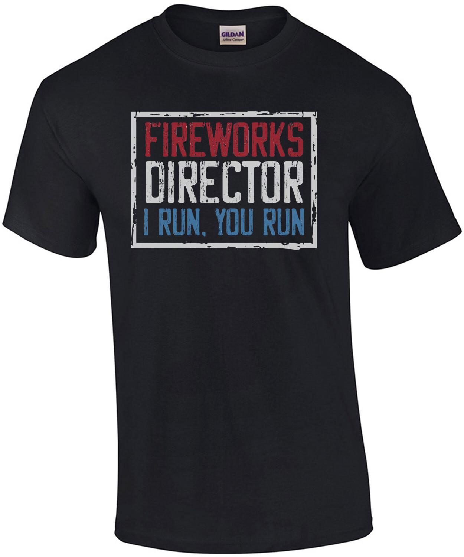 Fireworks Director - I run. You run. 4th of July T-Shirt