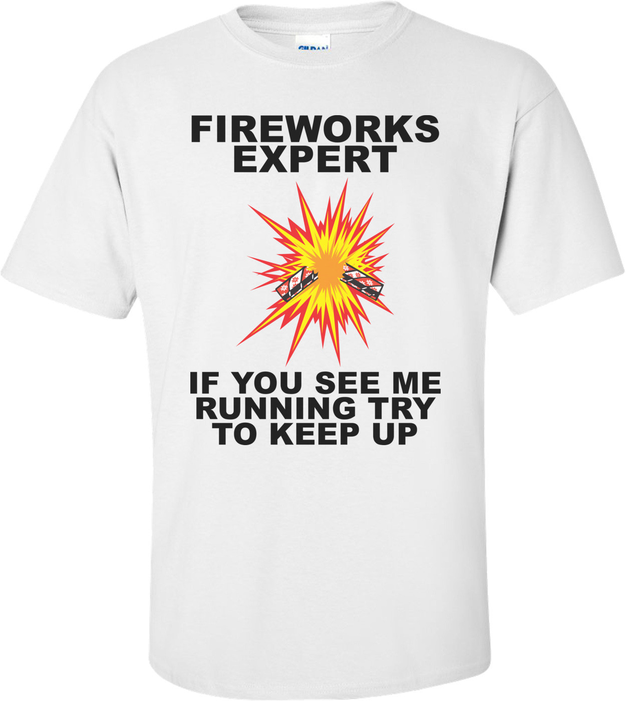 Fireworks Expert If You See Me Running Try To Keep Up - Fourth Of July T-shirt