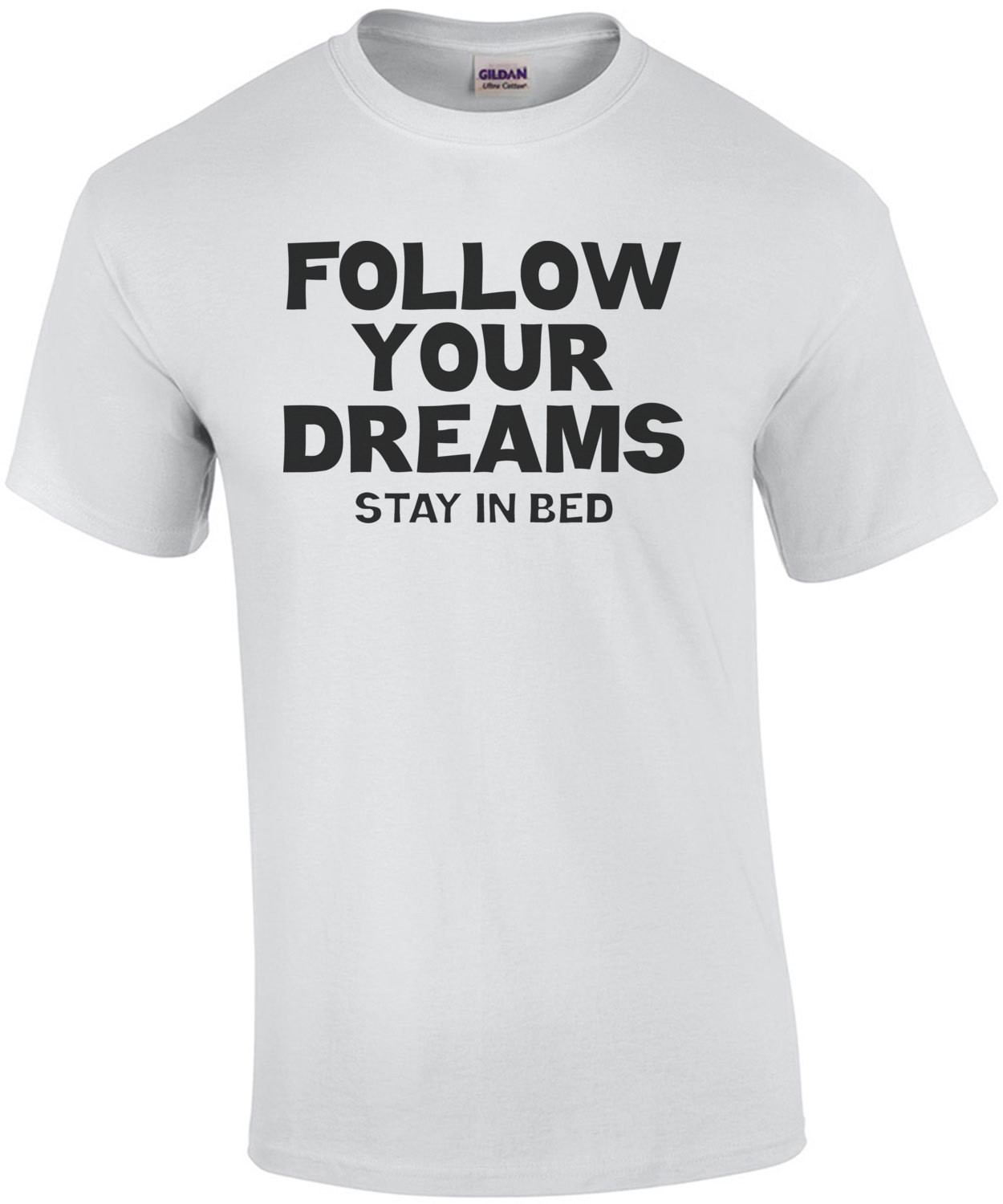 Follow Your Dreams Stay In Bed T-Shirt