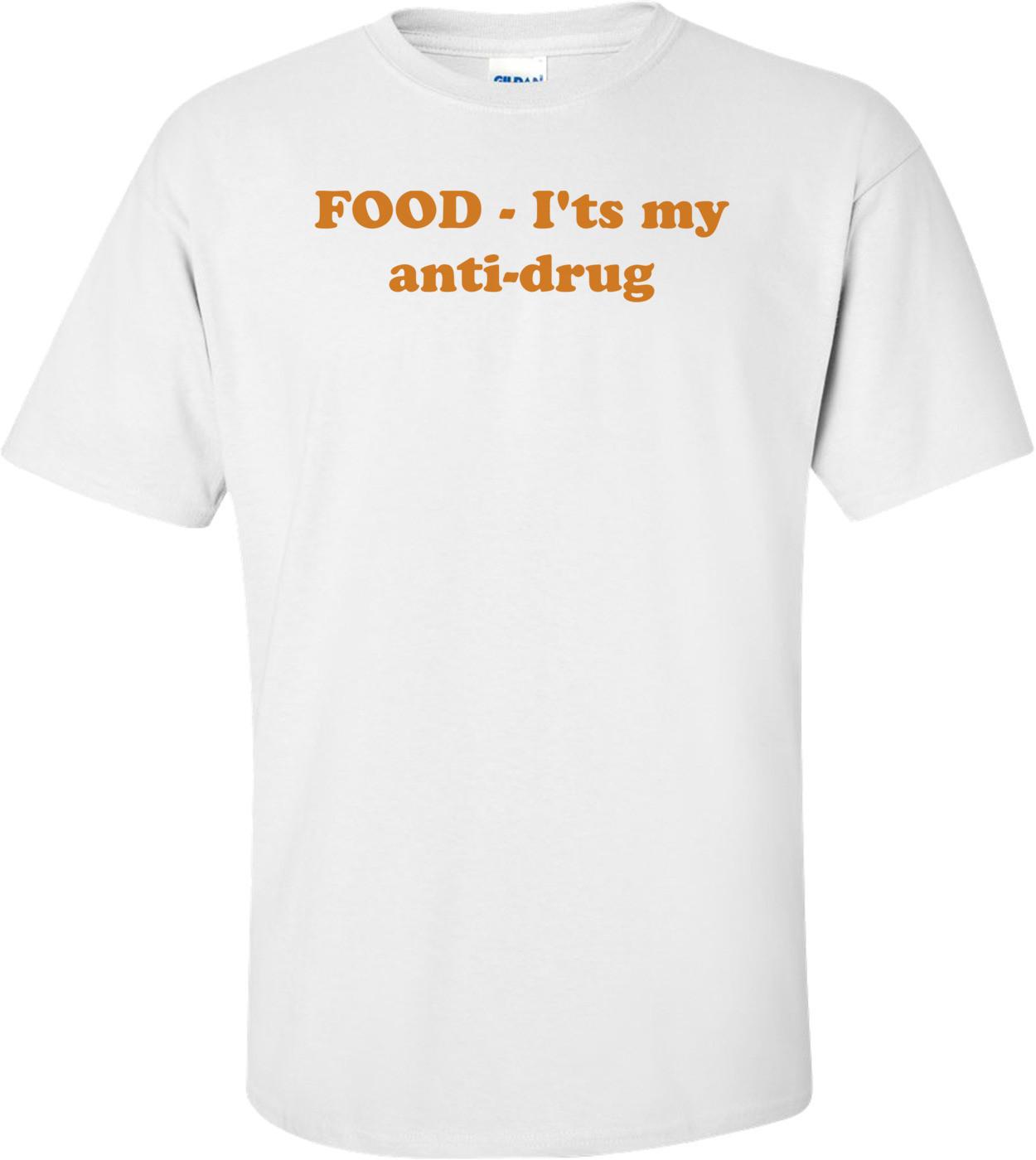 FOOD - I'ts my anti-drug Shirt