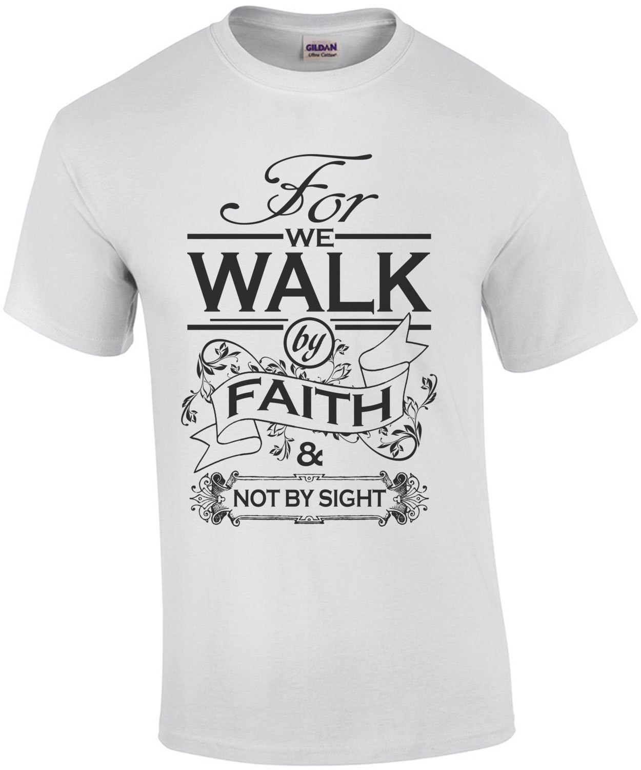 For We Walk By Faith And Not By Sight T-Shirt