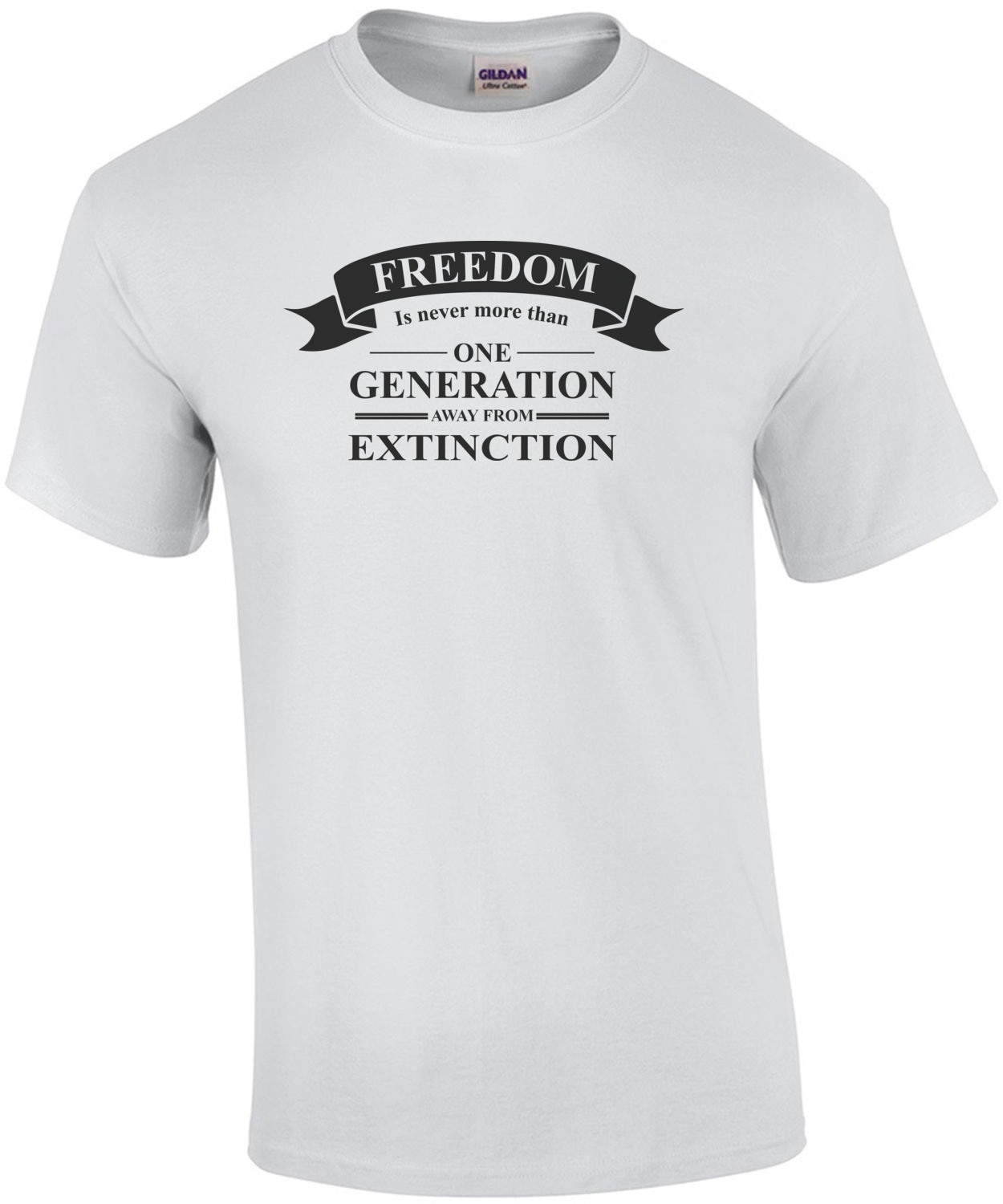 Freedom is never more than one generation away from extinction - Ronald Reagan Quote T-Shirt