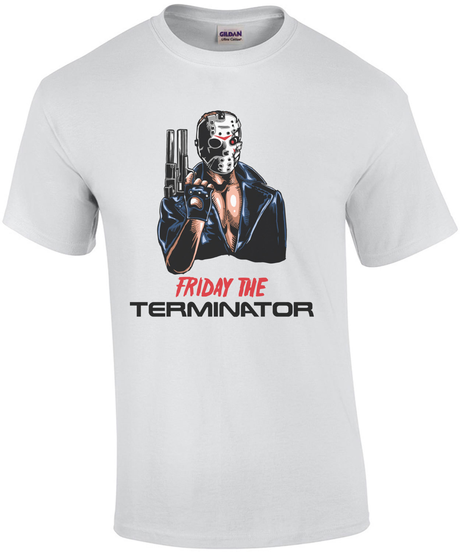 Friday The Terminator T-Shirt