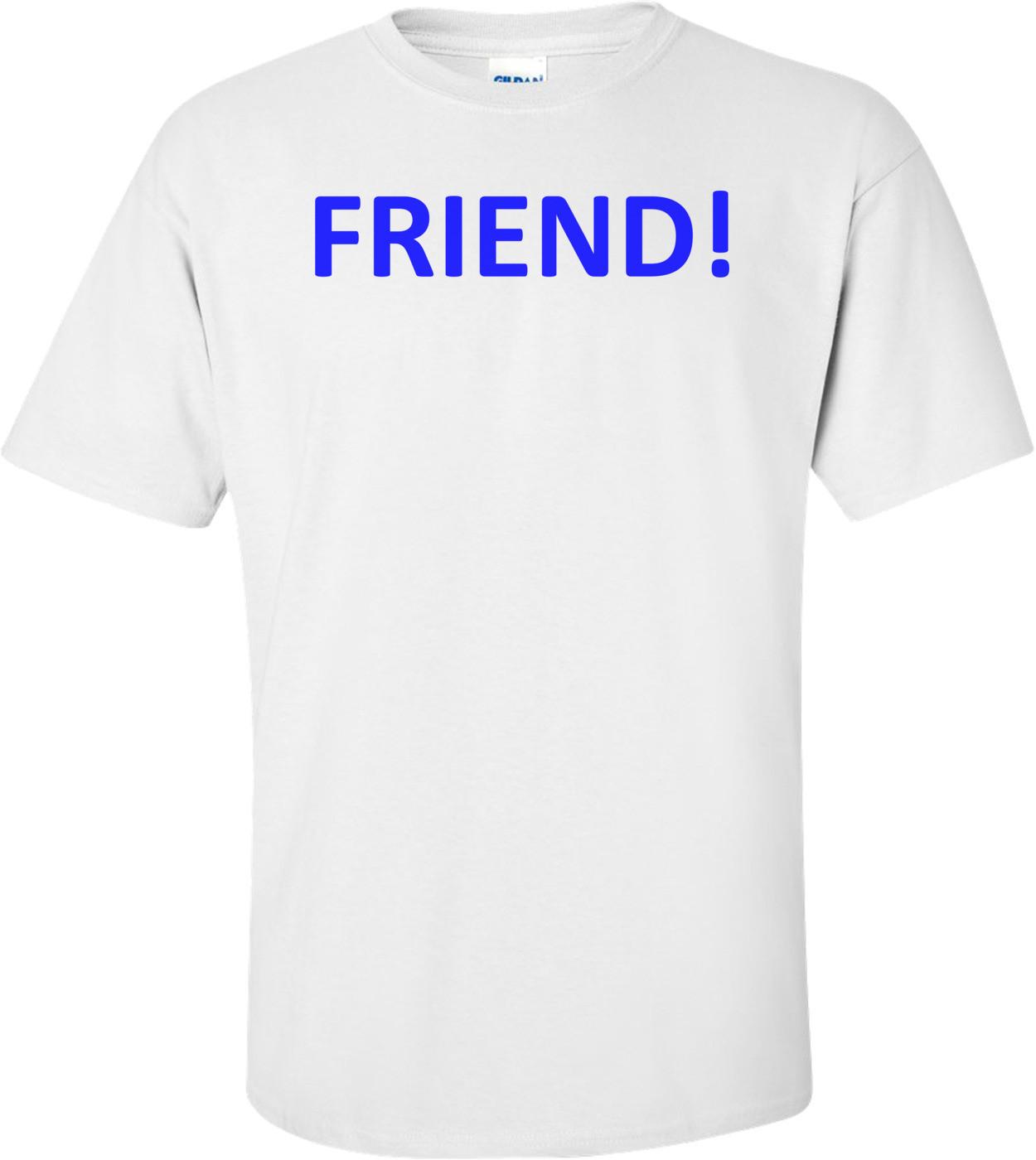 FRIEND! Shirt