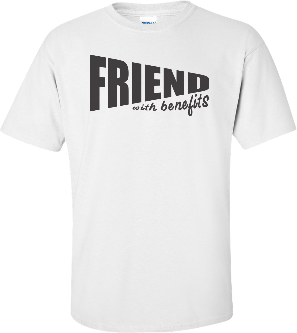 Friend With Benefits T-shirt