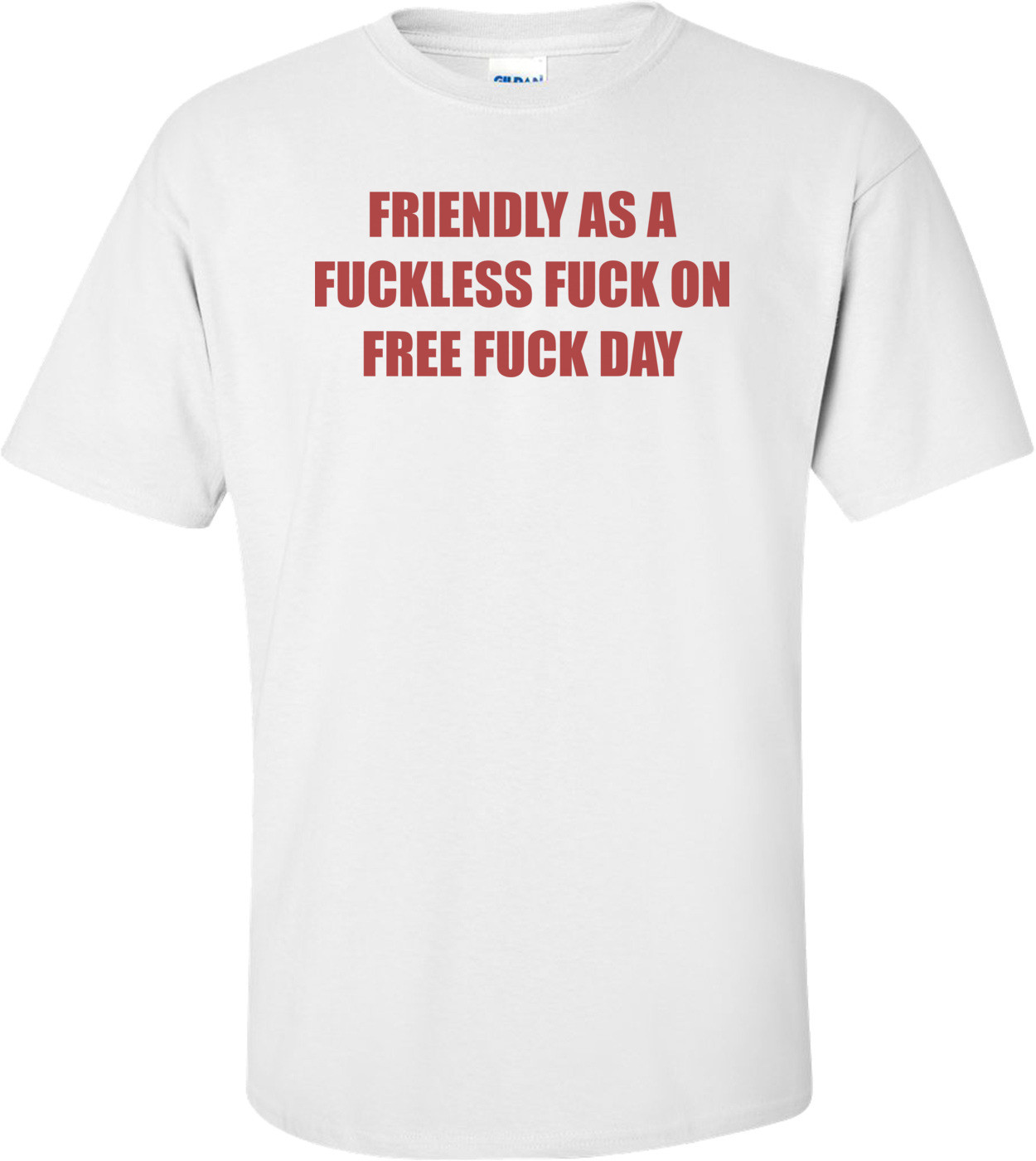 FRIENDLY AS A FUCKLESS FUCK ON FREE FUCK DAY Shirt