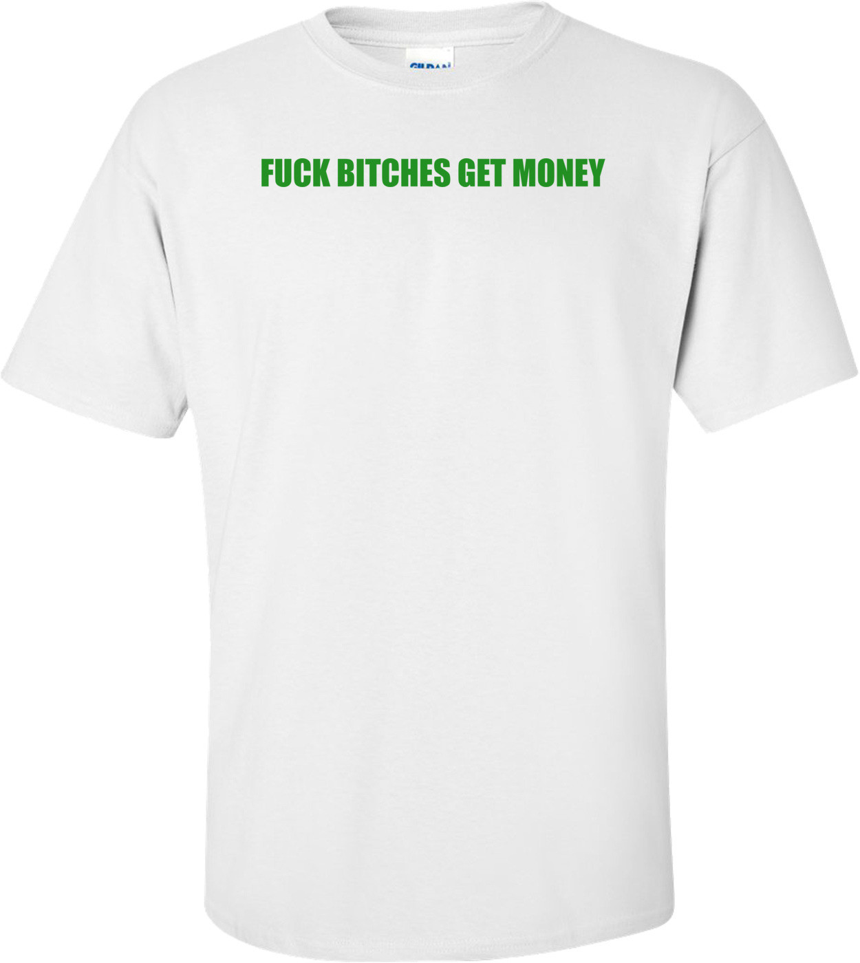 FUCK BITCHES GET MONEY Shirt