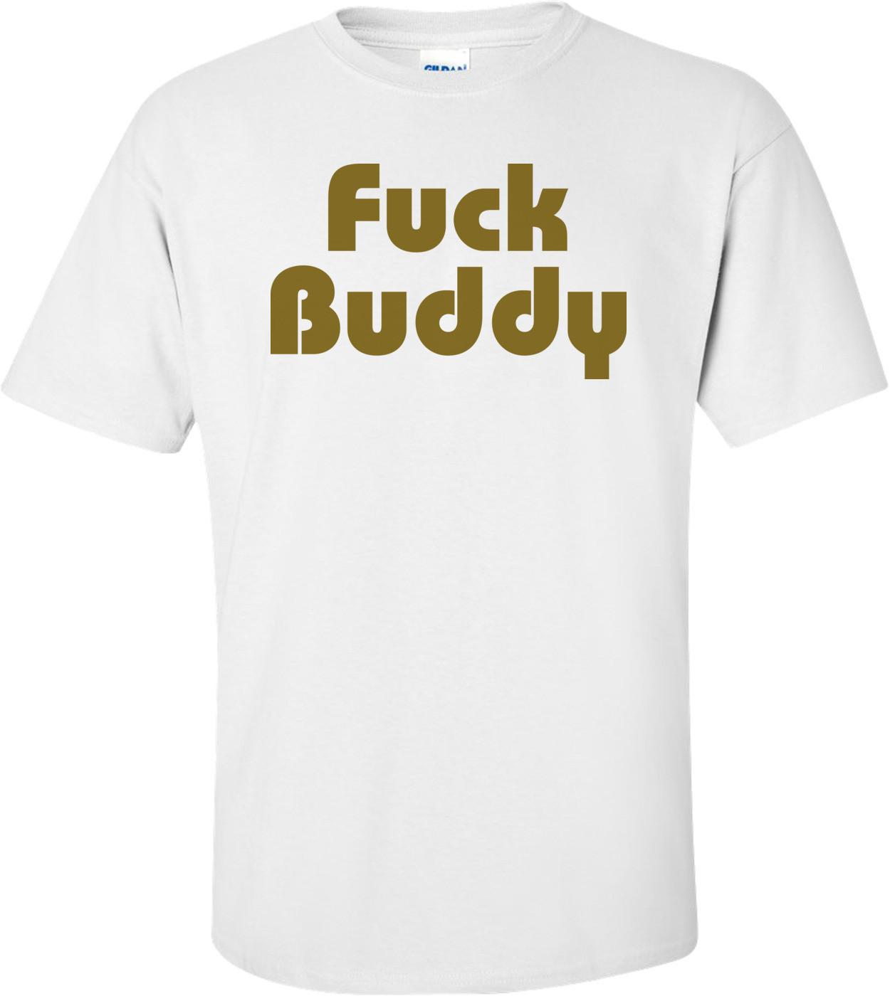 Fuck Buddy T-shirt