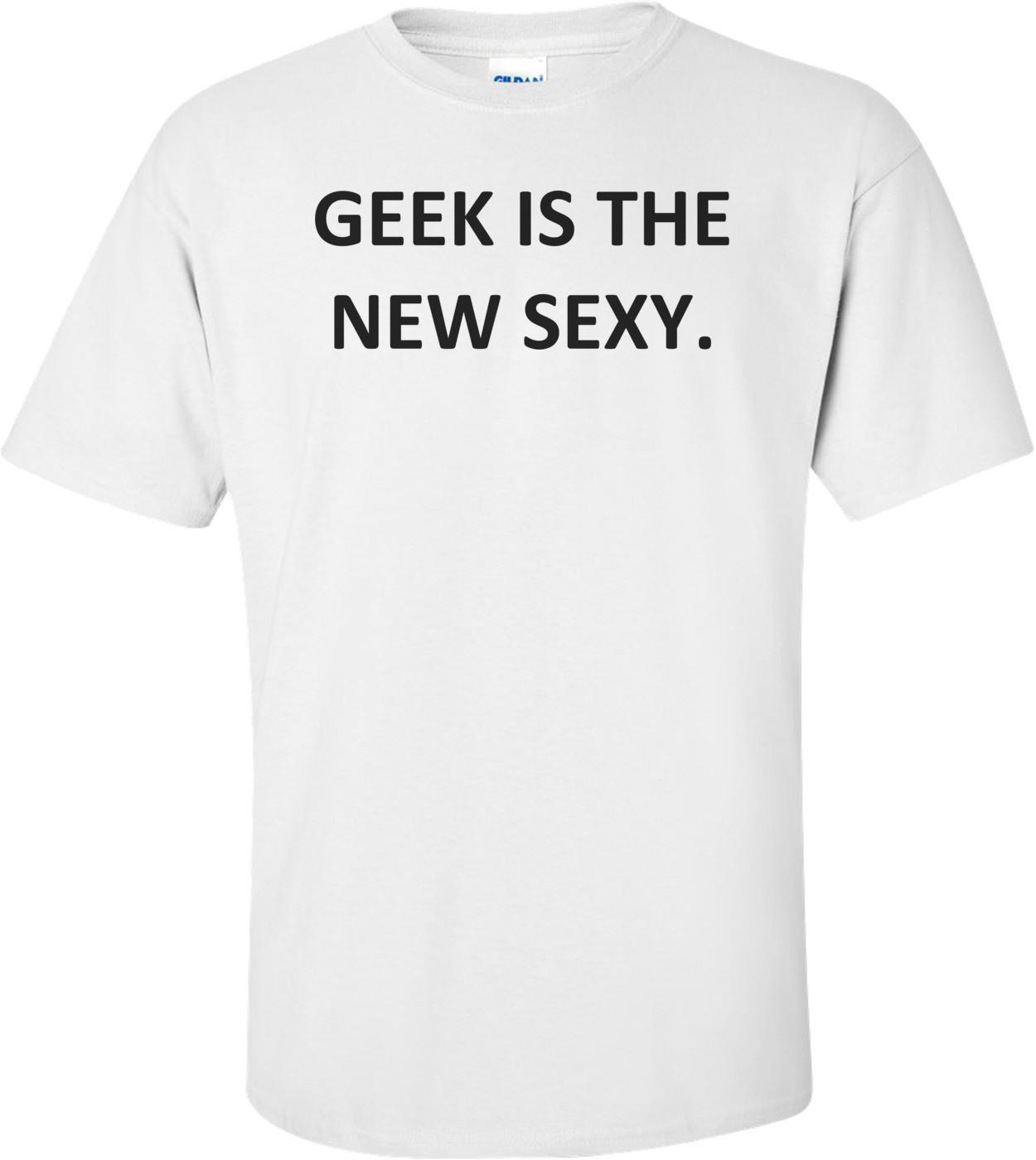 GEEK IS THE NEW SEXY. Shirt