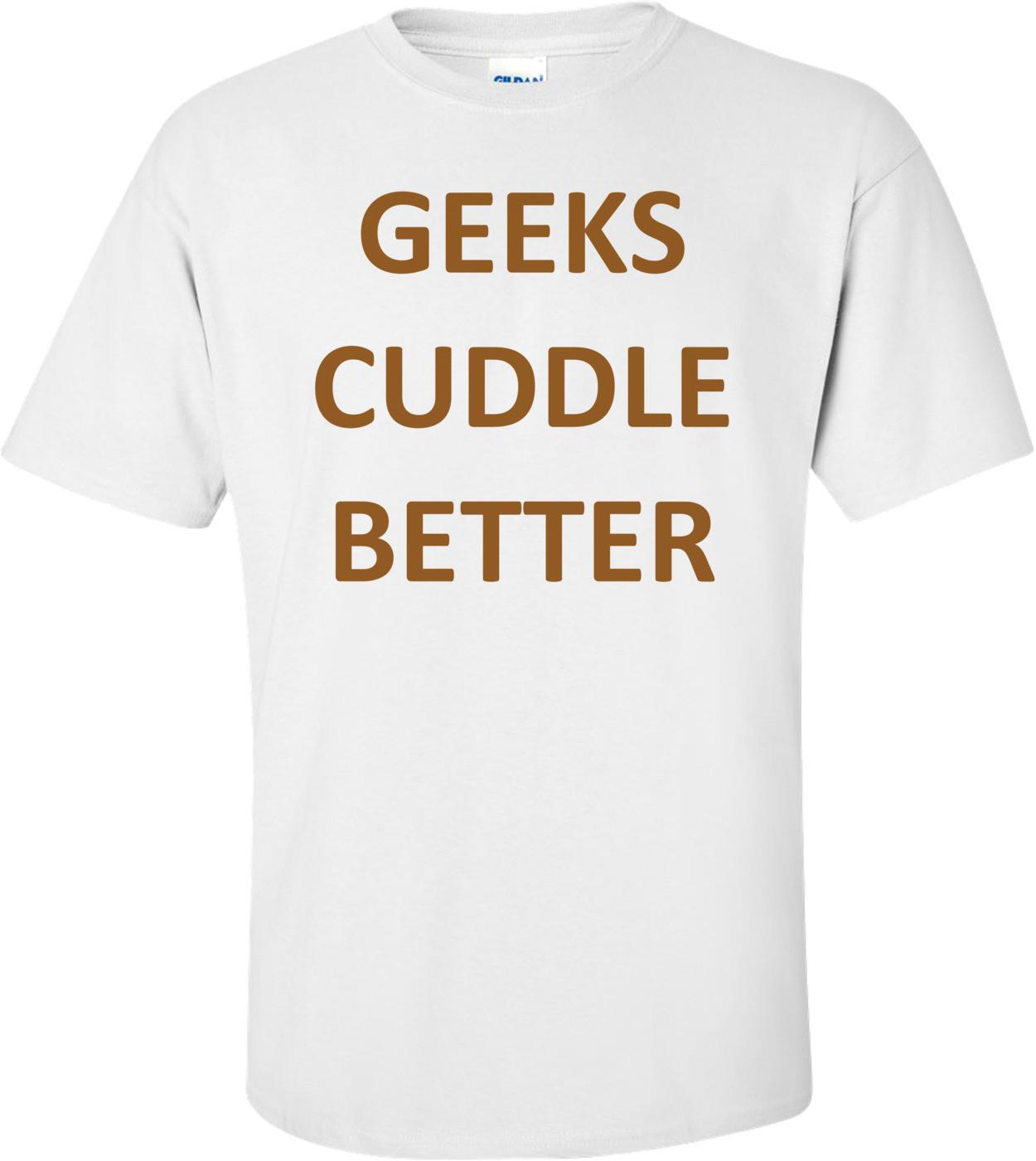GEEKS CUDDLE BETTER Shirt