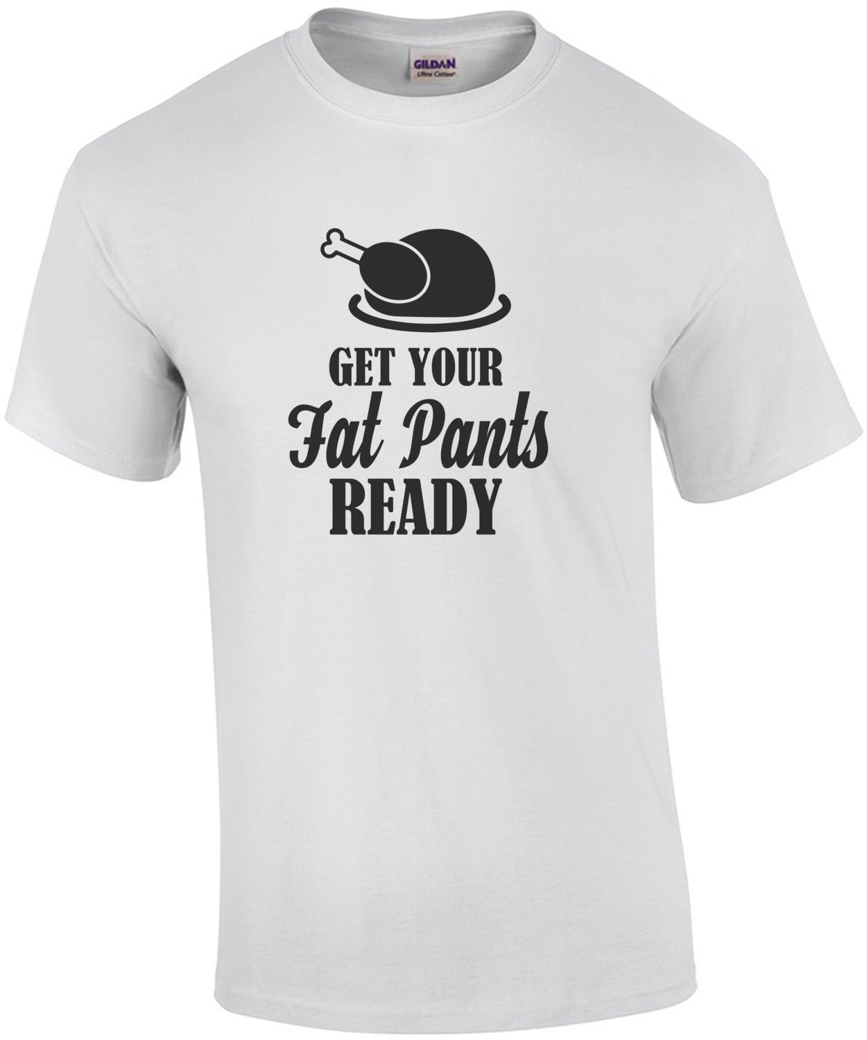 GET YOUR FAT PANTS READY! Funny Thanksgiving T-Shirt