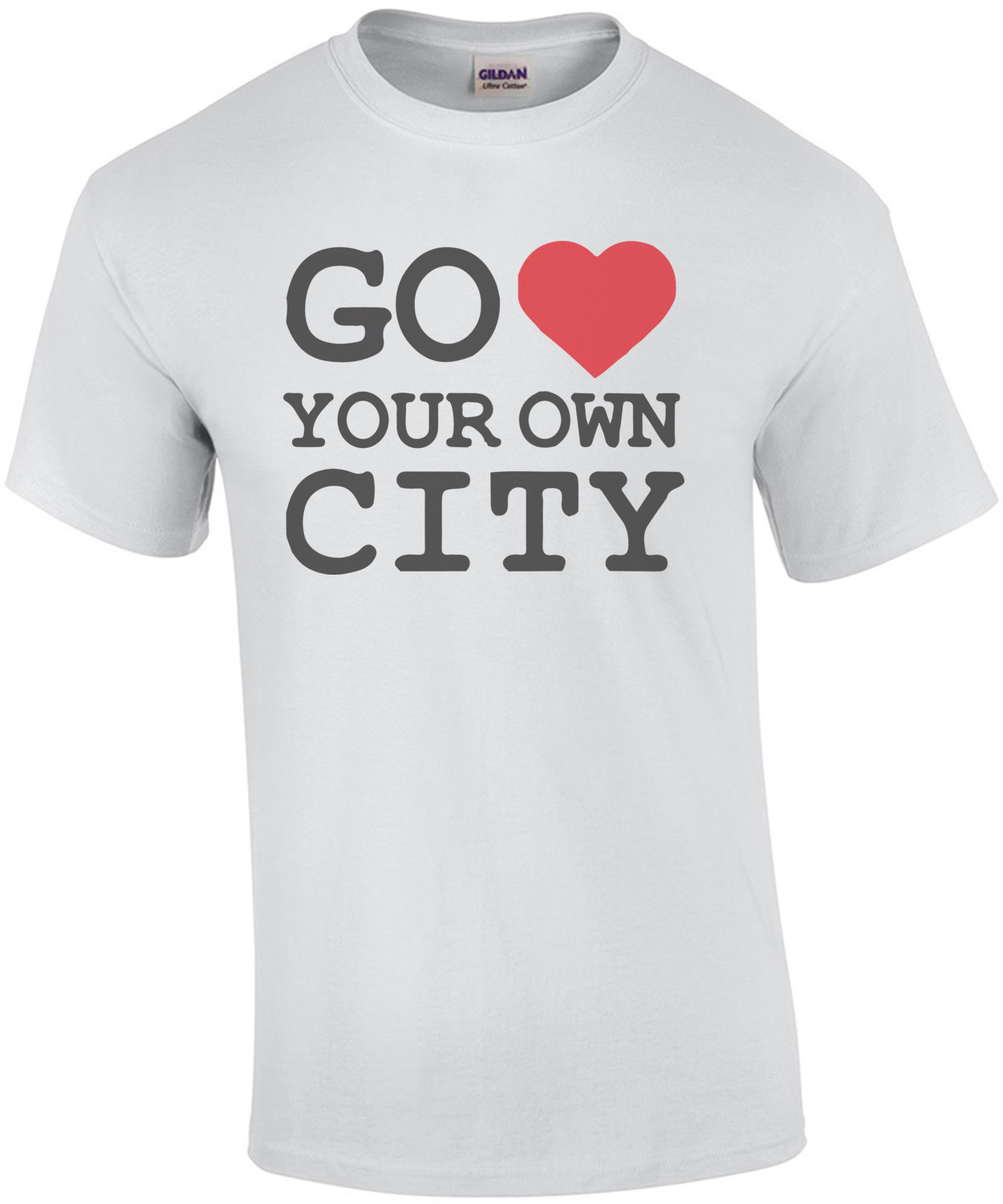 Go Love Your Own City T-Shirt