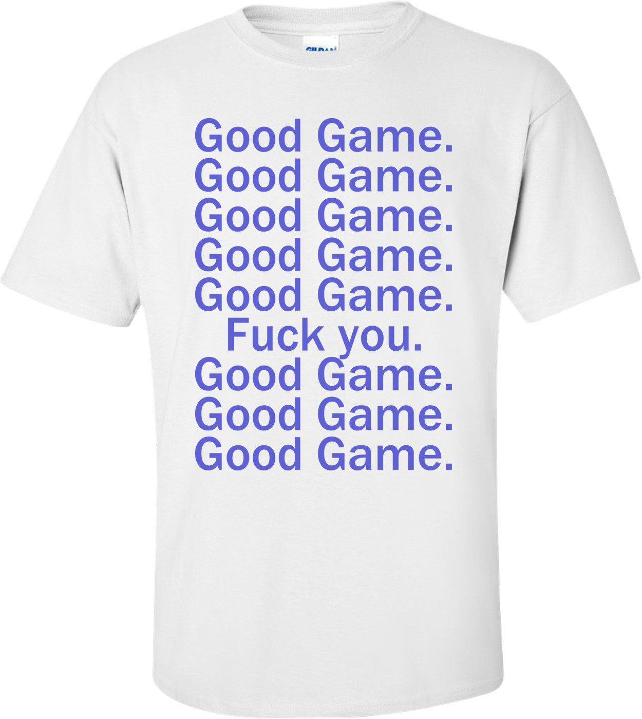 Good Game, Good Game, Fuck You Funny Shirt
