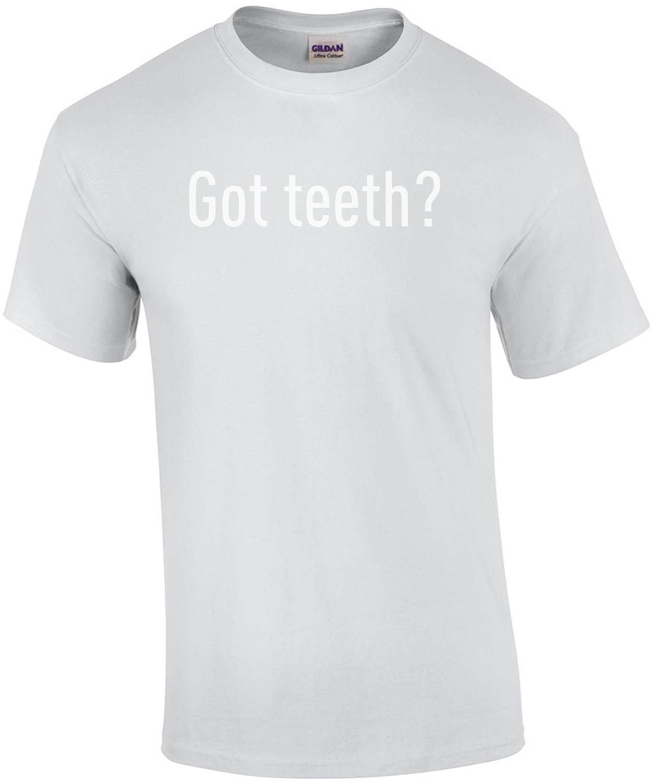 Got Teeth - Funny Dentist T-Shirt