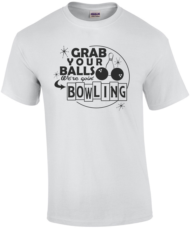 Grab Your Balls We're Going Bowling T-Shirt