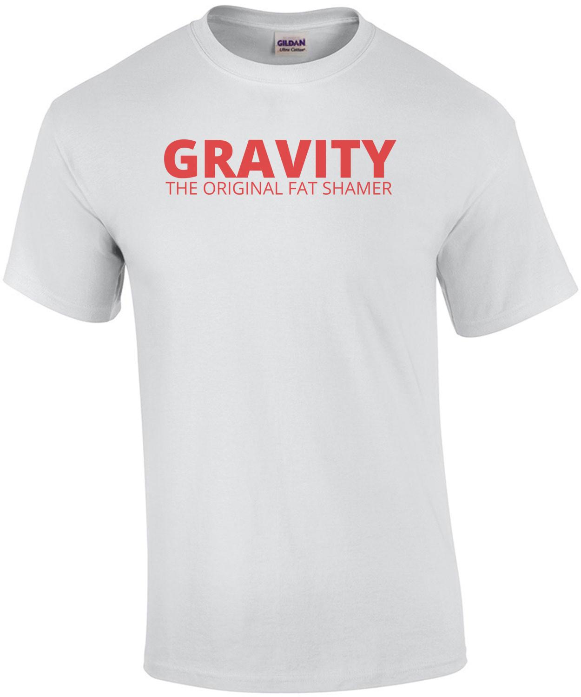 Gravity, The Original Fat Shamer T-Shirt