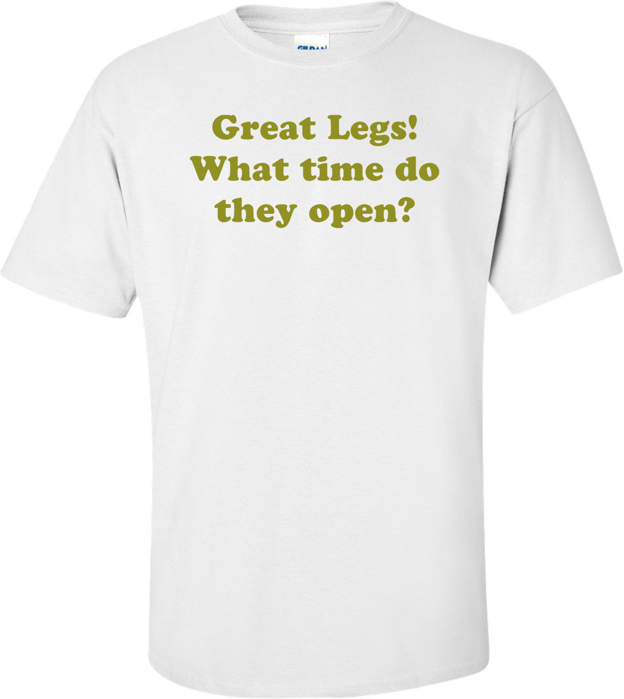 Great Legs! What time do they open? Shirt