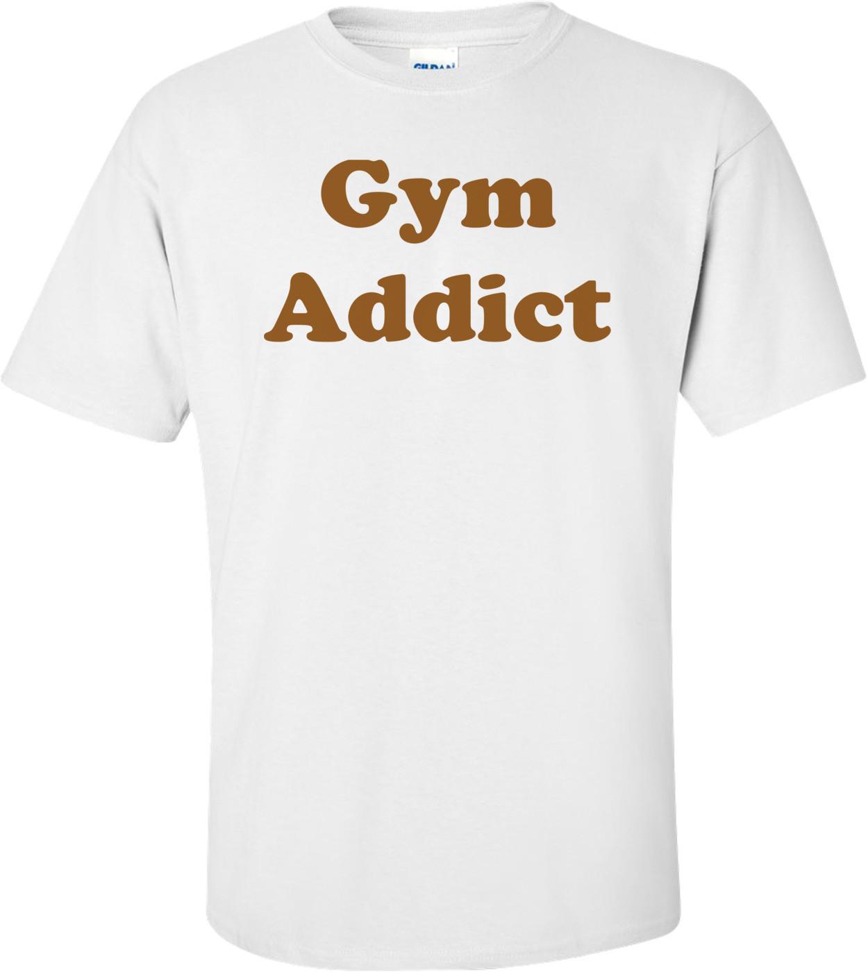 Gym Addict Shirt