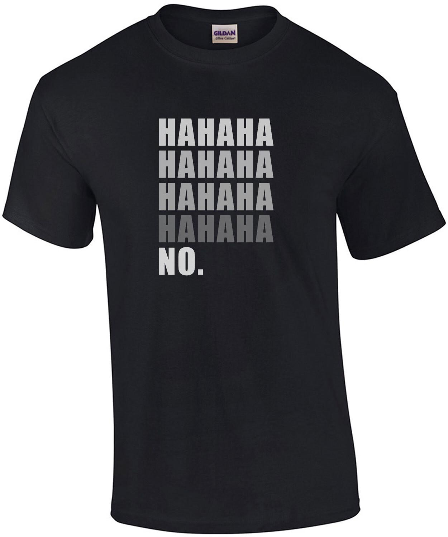 Hahaha Hahaha No Funny Sarcastic T-Shirt