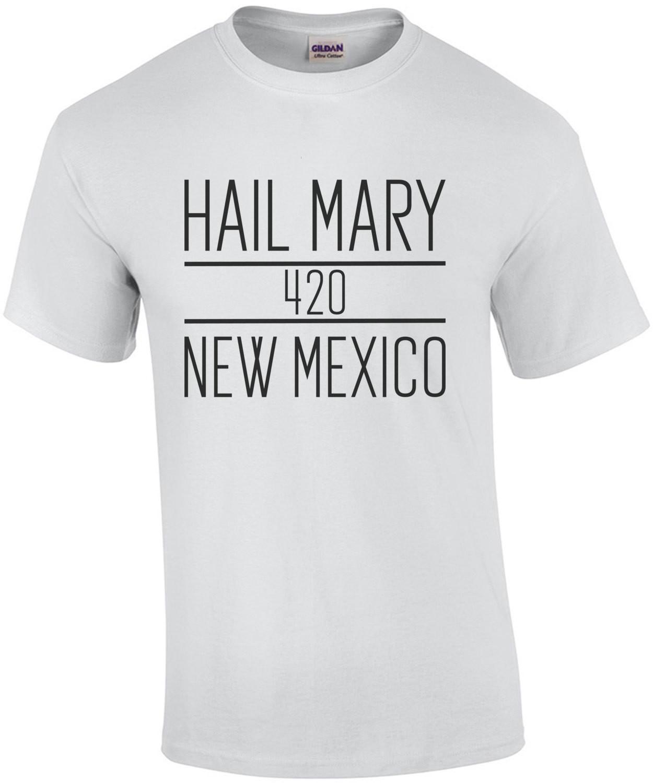 Hail Mary - 420 - New Mexico T-Shirt