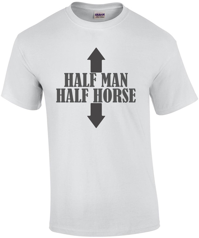 Half Man - Half Horse - Funny Sexual T-Shirt
