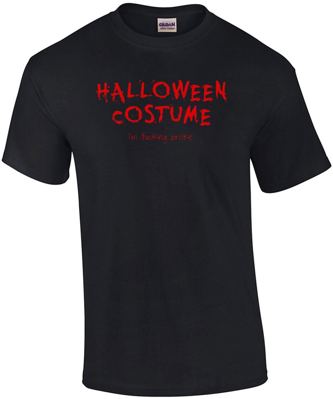 Halloween Costume; I'm Broke Shirt