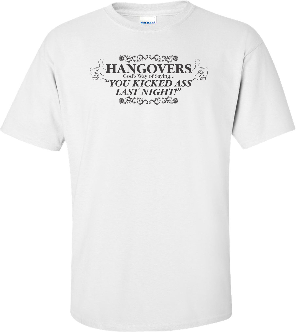 Hangovers God's Way Of Saying That You Kicked Ass Last Night T-shirt
