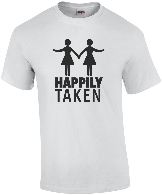 Happily Taken - Lesbian T-Shirt
