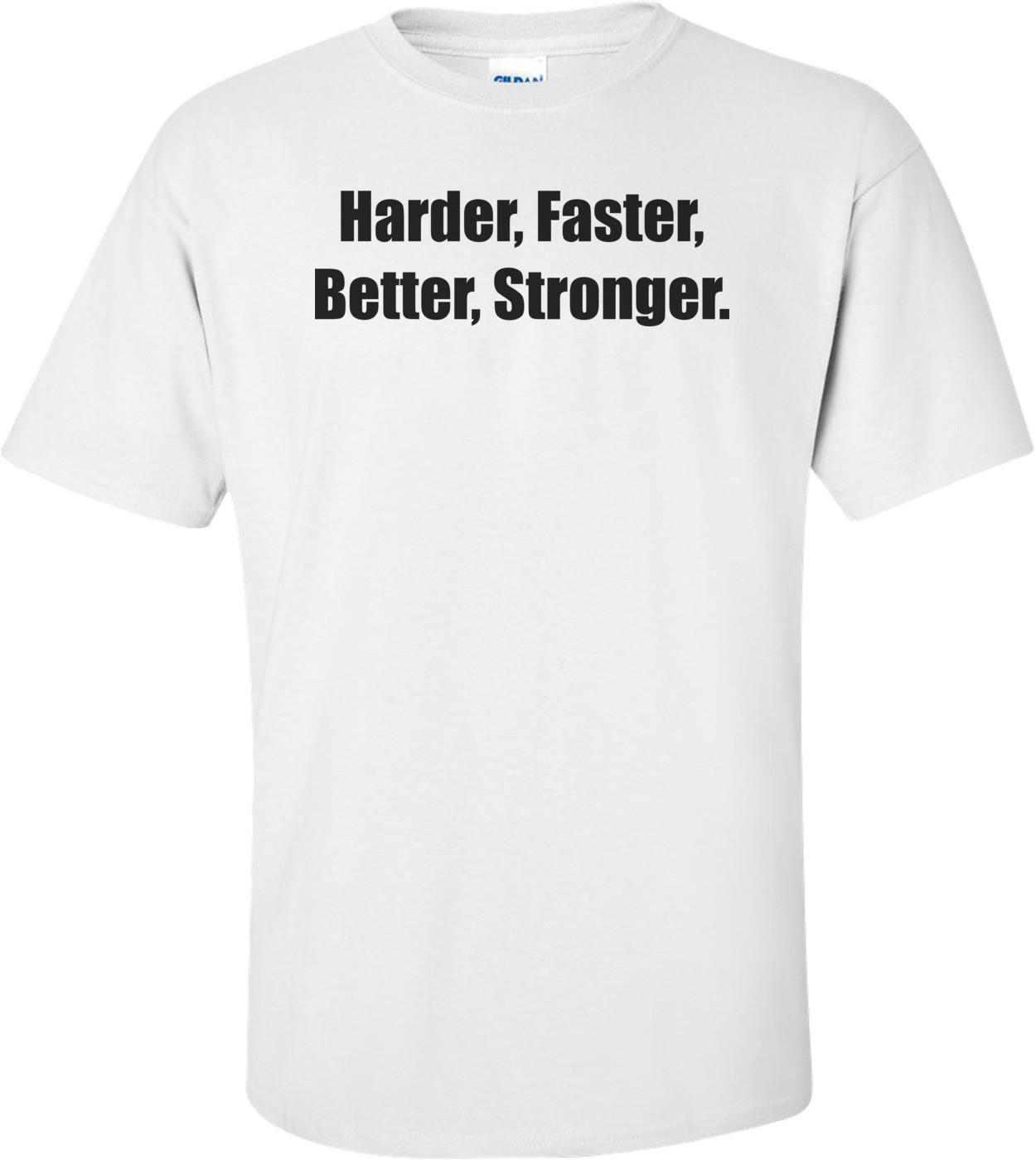 Harder, Faster, Better, Stronger. Shirt