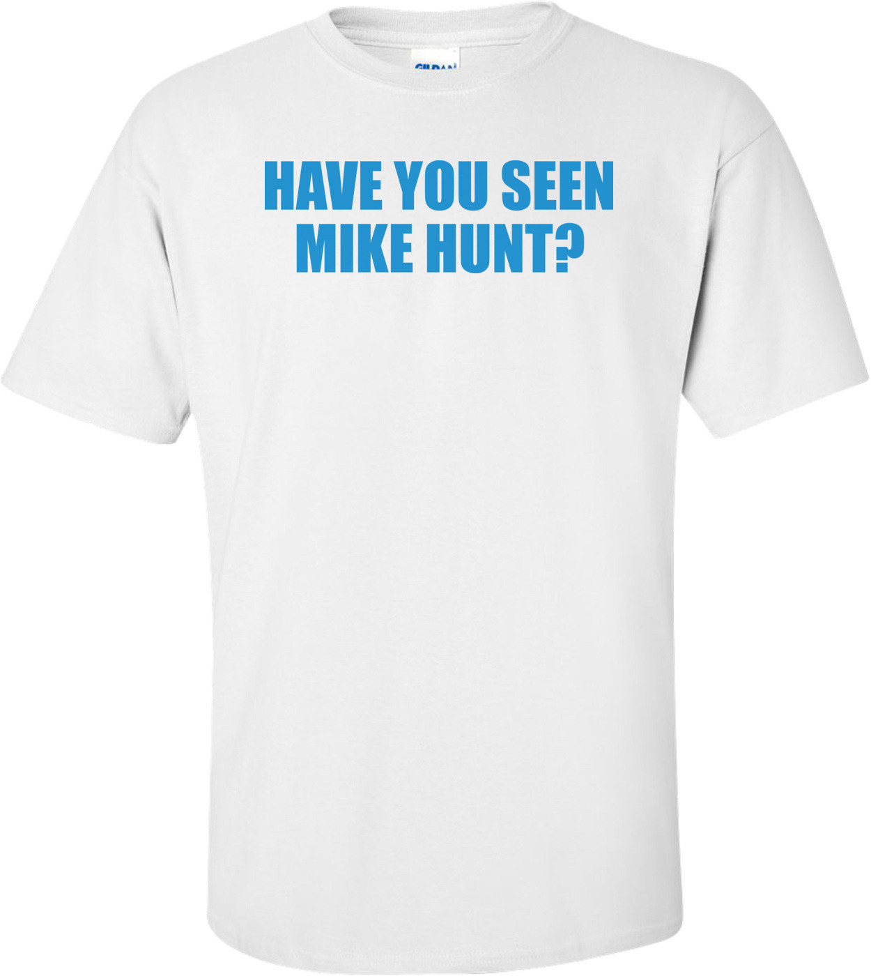 Have You Seen Mike Hunt T-shirt