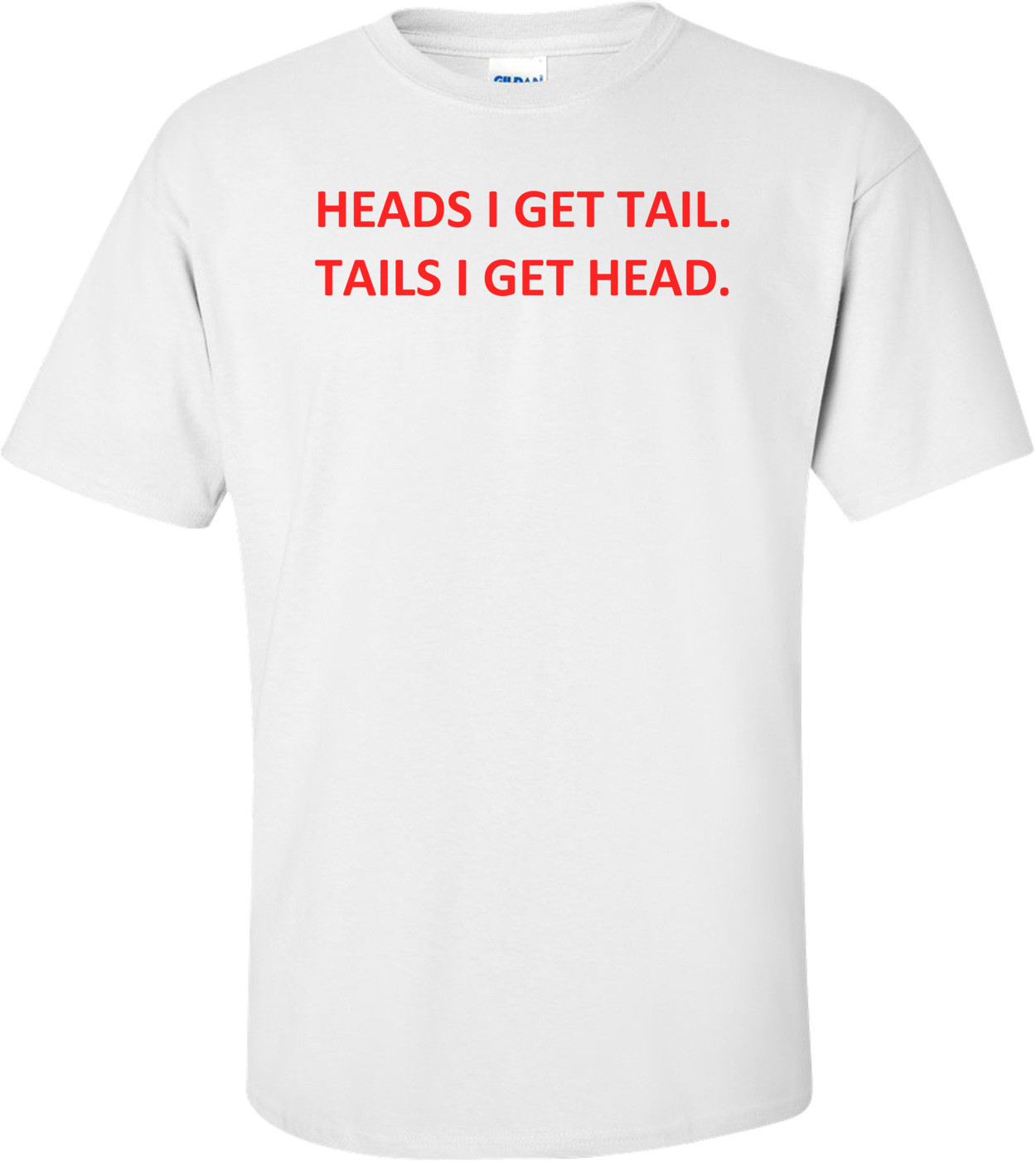HEADS I GET TAIL. TAILS I GET HEAD. Shirt