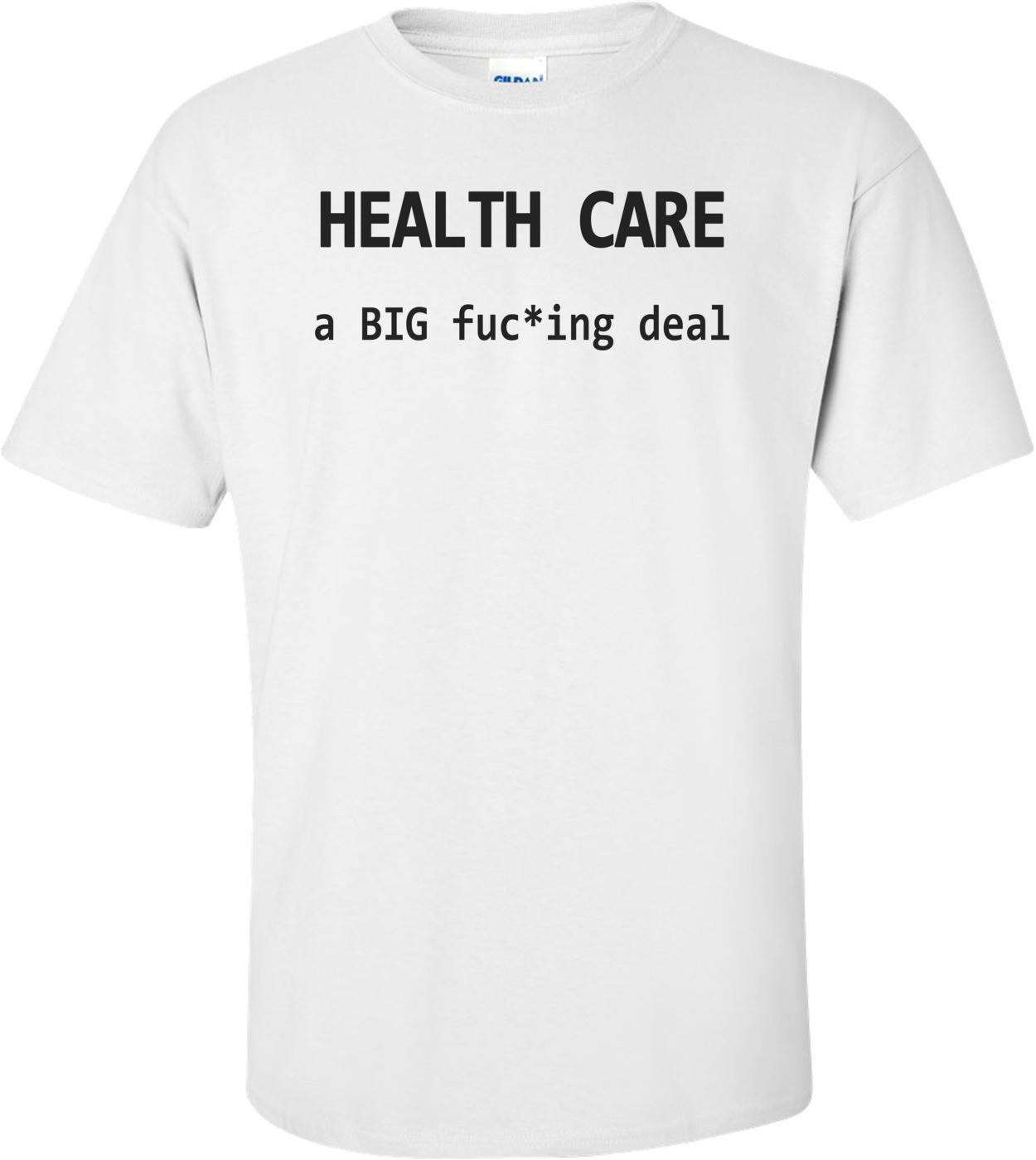 Health Care A Big Fuc*ing Deal T-shirt