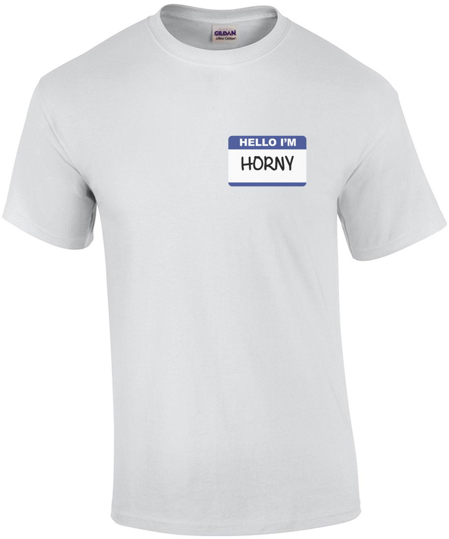 Hello I'm Horny T-Shirt