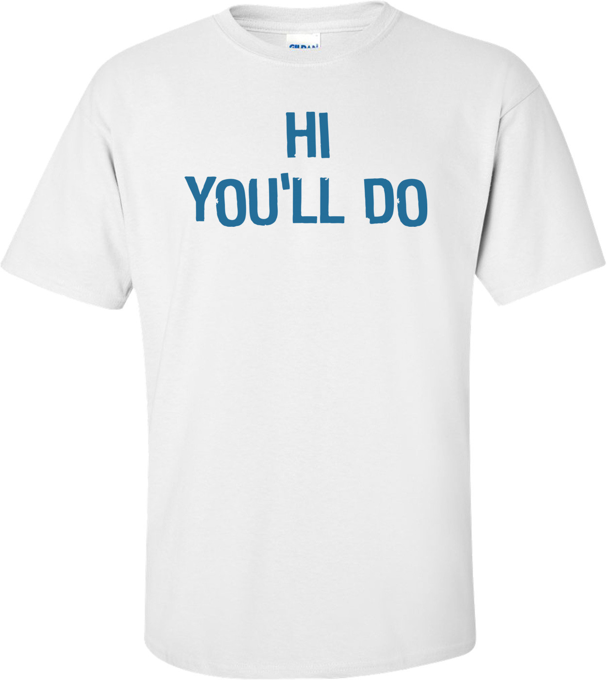 Hi You'll Do T-shirt