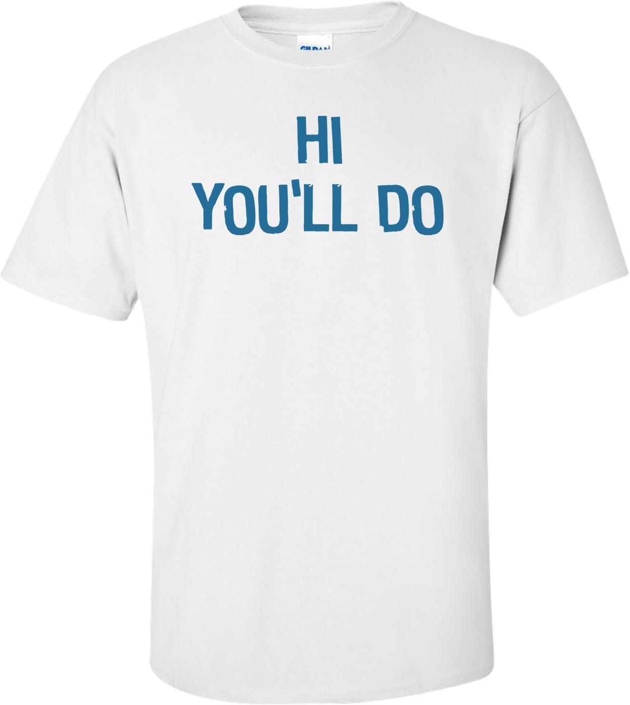 Hi You'll Do T-shirt