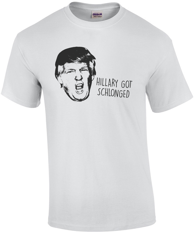 Hillary Got Schlonged Donald Trump Shirt